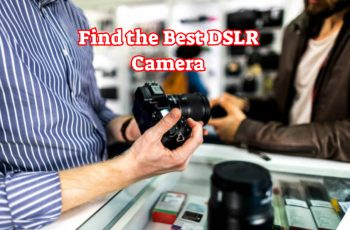 Find the Best DSLR Camera