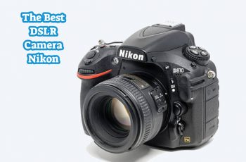 The Best DSLR Camera Nikon